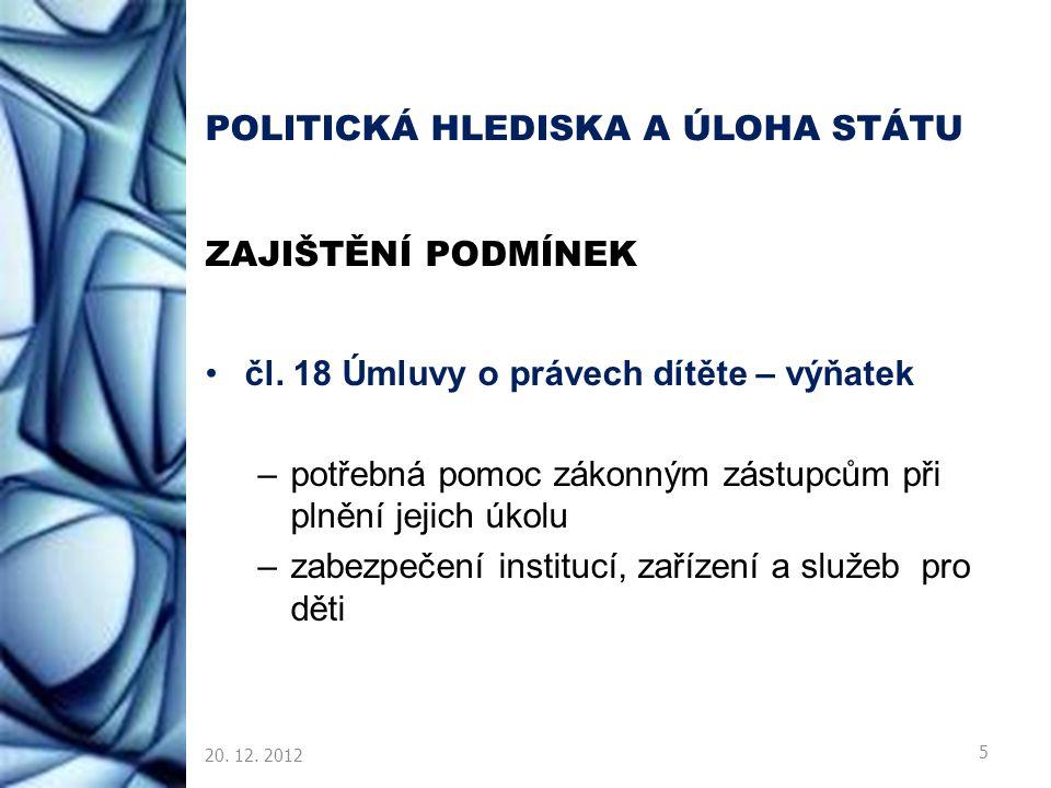 POLITICKÁ HLEDISKA A ÚLOHA STÁTU ZAJIŠTĚNÍ PODMÍNEK čl. 18 Úmluvy o právech dítěte – výňatek –potřebná pomoc zákonným zástupcům při plnění jejich úkol