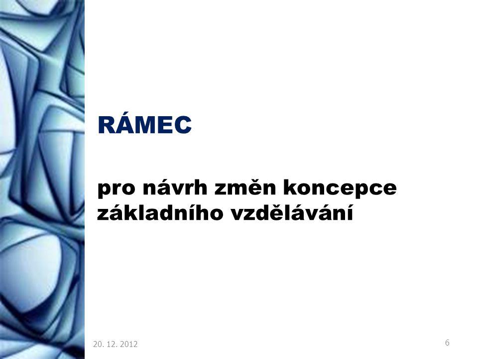 RÁMEC pro návrh změn koncepce základního vzdělávání 20. 12. 2012 6