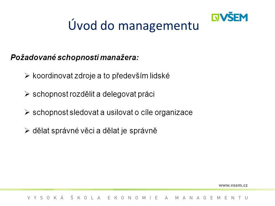 Úvod do managementu Požadované schopnosti manažera:  koordinovat zdroje a to především lidské  schopnost rozdělit a delegovat práci  schopnost sled
