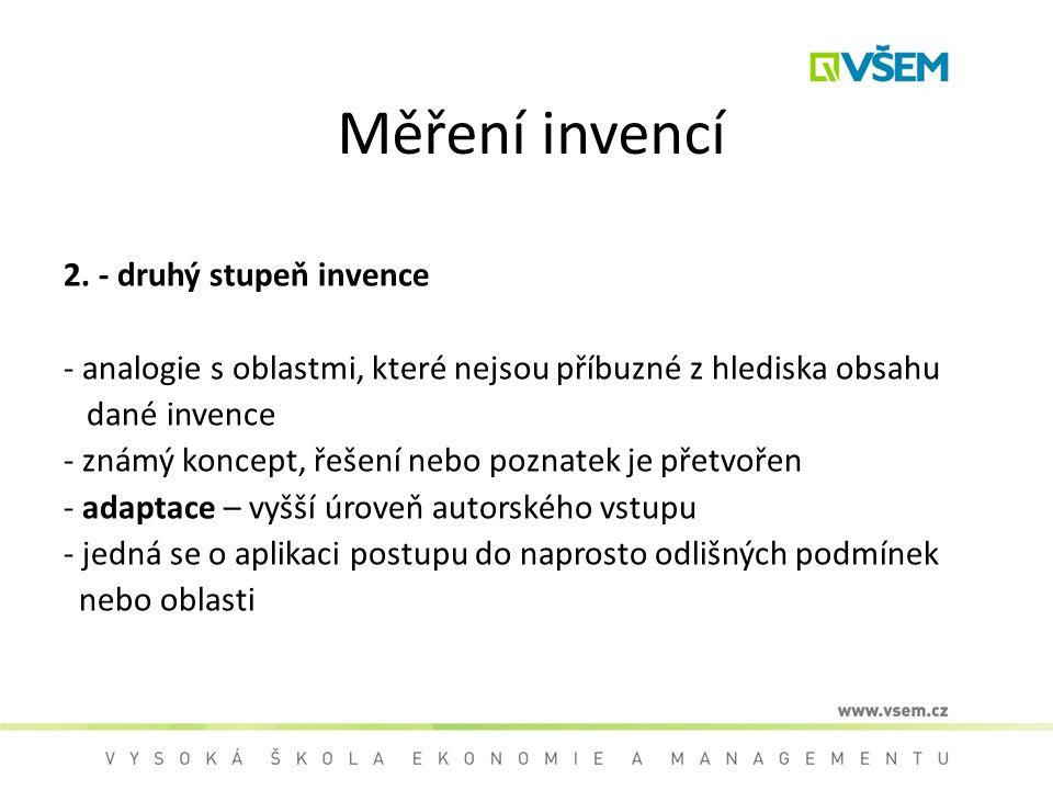Měření invencí 2. - druhý stupeň invence - analogie s oblastmi, které nejsou příbuzné z hlediska obsahu dané invence - známý koncept, řešení nebo pozn