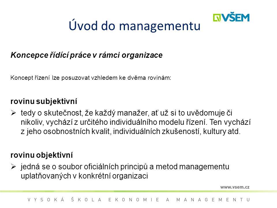 Úvod do managementu Koncepce řídící práce v rámci organizace Koncept řízení lze posuzovat vzhledem ke dvěma rovinám: rovinu subjektivní  tedy o skute