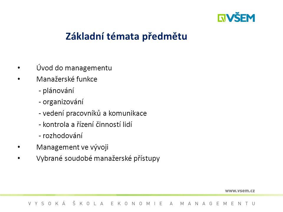 Základní témata předmětu Úvod do managementu Manažerské funkce - plánování - organizování - vedení pracovníků a komunikace - kontrola a řízení činnost