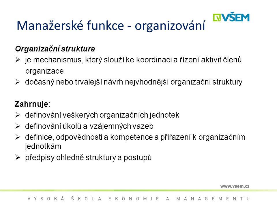 Manažerské funkce - organizování Organizační struktura  je mechanismus, který slouží ke koordinaci a řízení aktivit členů organizace  dočasný nebo t