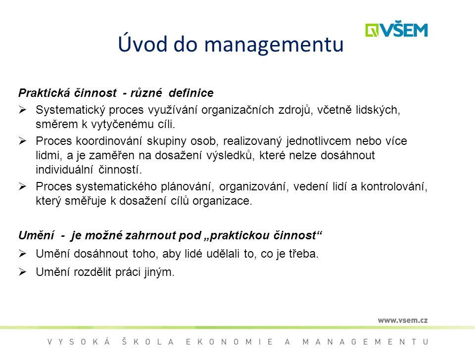 Úvod do managementu Praktická činnost - různé definice  Systematický proces využívání organizačních zdrojů, včetně lidských, směrem k vytyčenému cíli