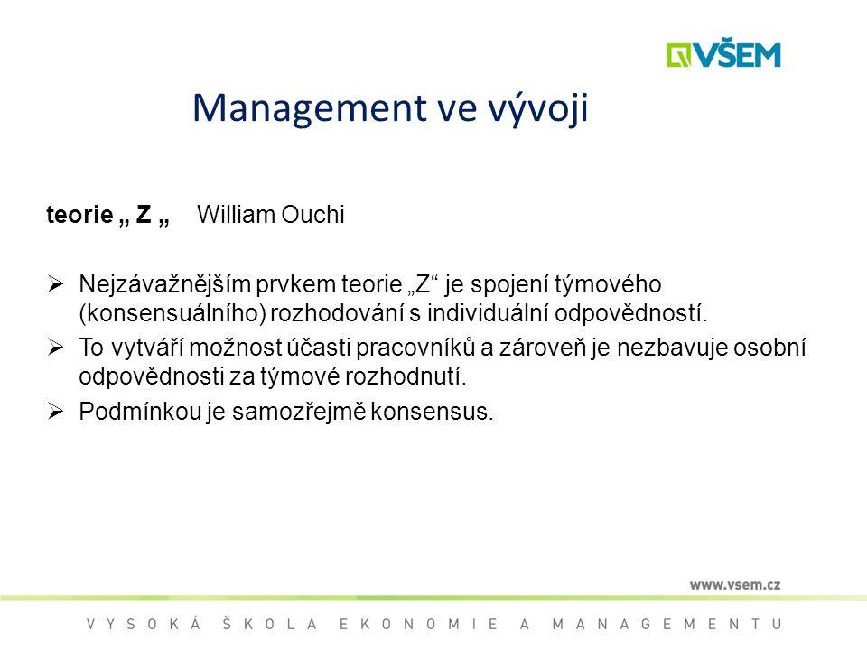 """Management ve vývoji teorie """" Z """" William Ouchi  Nejzávažnějším prvkem teorie """"Z"""" je spojení týmového (konsensuálního) rozhodování s individuální odp"""