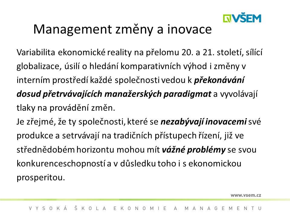 Management změny a inovace Variabilita ekonomické reality na přelomu 20. a 21. století, sílící globalizace, úsilí o hledání komparativních výhod i změ