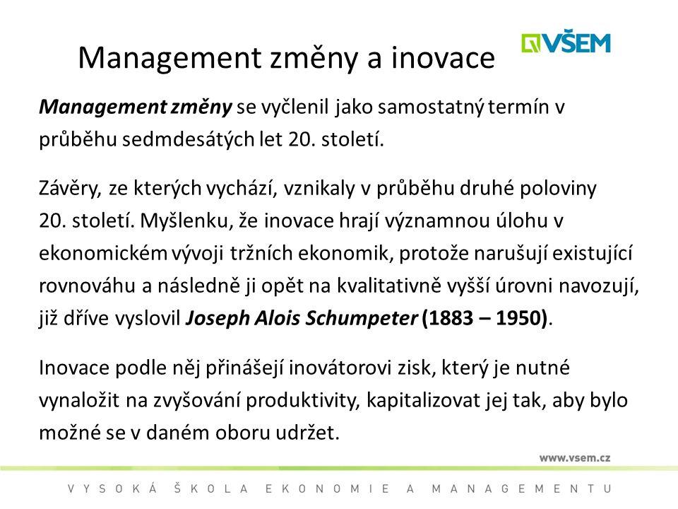 Management změny a inovace Management změny se vyčlenil jako samostatný termín v průběhu sedmdesátých let 20. století. Závěry, ze kterých vychází, vzn