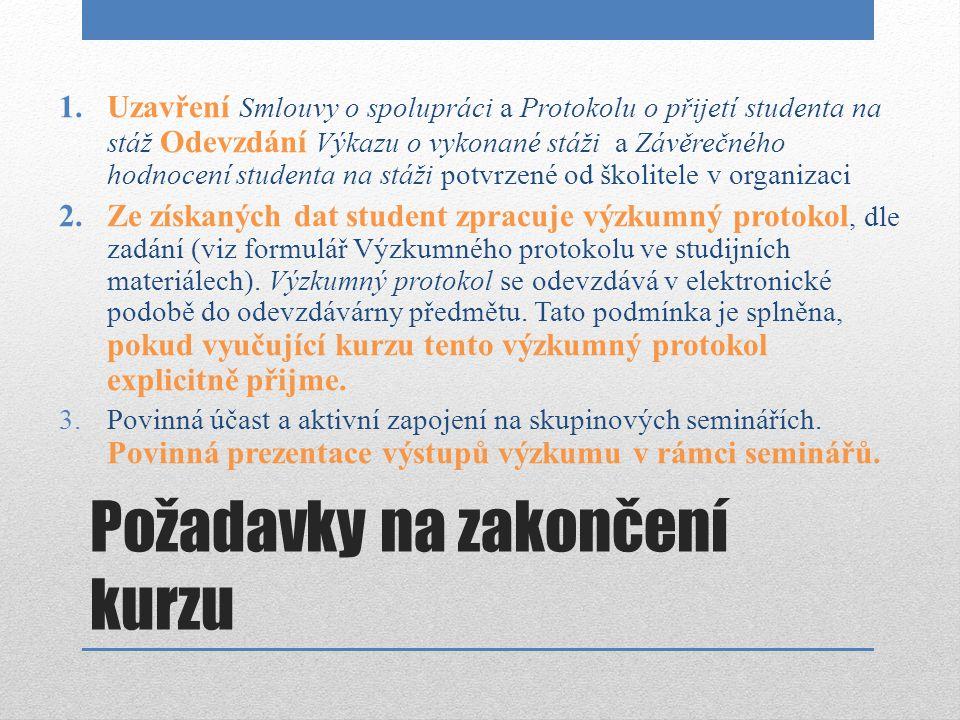 Požadavky na zakončení kurzu 1.Uzavření Smlouvy o spolupráci a Protokolu o přijetí studenta na stáž Odevzdání Výkazu o vykonané stáži a Závěrečného ho