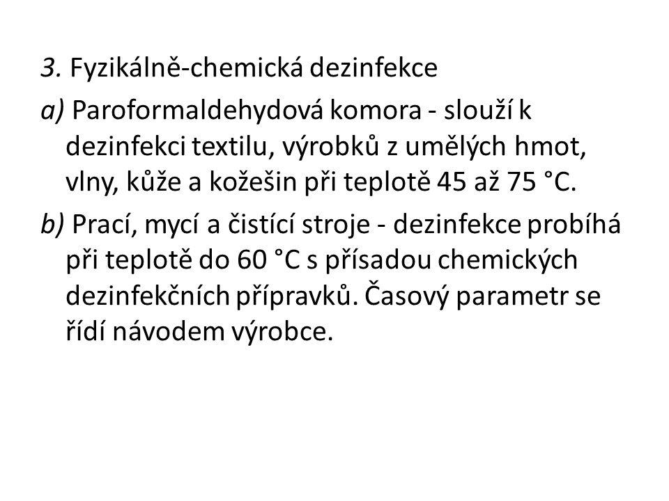 3. Fyzikálně-chemická dezinfekce a) Paroformaldehydová komora - slouží k dezinfekci textilu, výrobků z umělých hmot, vlny, kůže a kožešin při teplotě