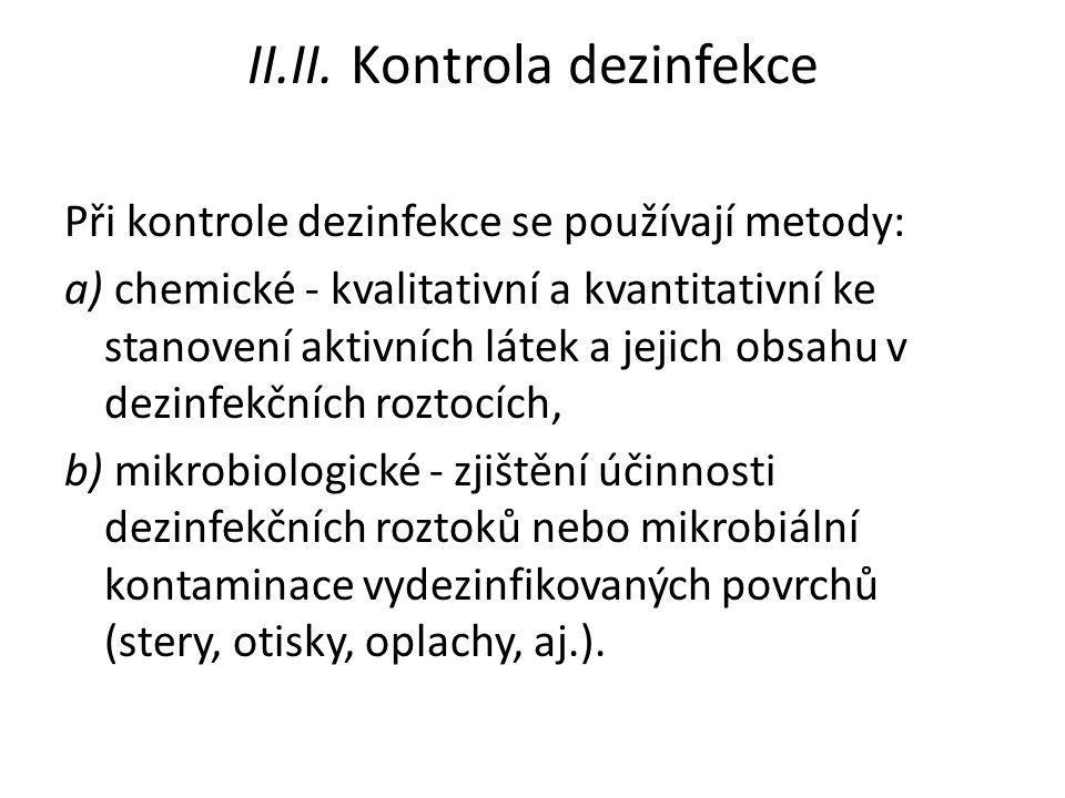 II.II. Kontrola dezinfekce Při kontrole dezinfekce se používají metody: a) chemické - kvalitativní a kvantitativní ke stanovení aktivních látek a jeji
