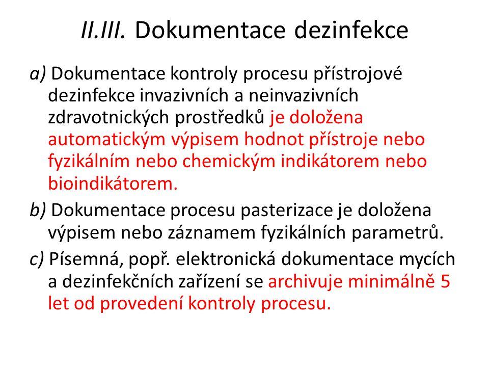 II.III. Dokumentace dezinfekce a) Dokumentace kontroly procesu přístrojové dezinfekce invazivních a neinvazivních zdravotnických prostředků je doložen