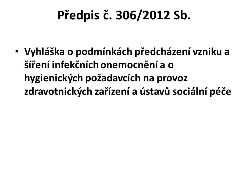 Předpis č. 306/2012 Sb. Vyhláška o podmínkách předcházení vzniku a šíření infekčních onemocnění a o hygienických požadavcích na provoz zdravotnických