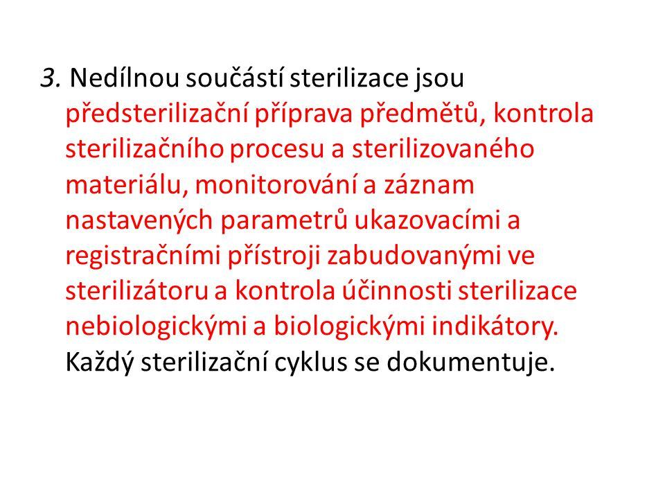 3. Nedílnou součástí sterilizace jsou předsterilizační příprava předmětů, kontrola sterilizačního procesu a sterilizovaného materiálu, monitorování a