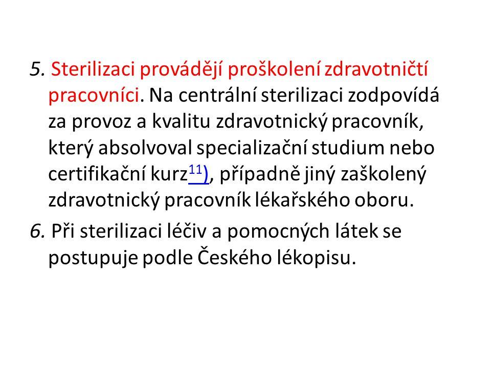 5. Sterilizaci provádějí proškolení zdravotničtí pracovníci. Na centrální sterilizaci zodpovídá za provoz a kvalitu zdravotnický pracovník, který abso