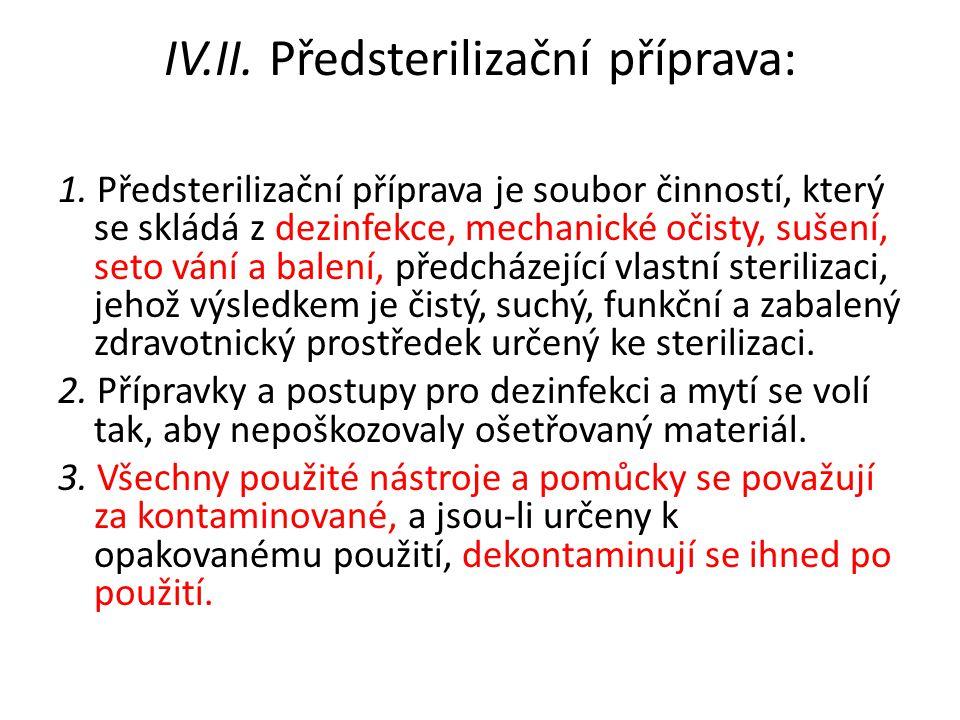 IV.II. Předsterilizační příprava: 1. Předsterilizační příprava je soubor činností, který se skládá z dezinfekce, mechanické očisty, sušení, seto vání