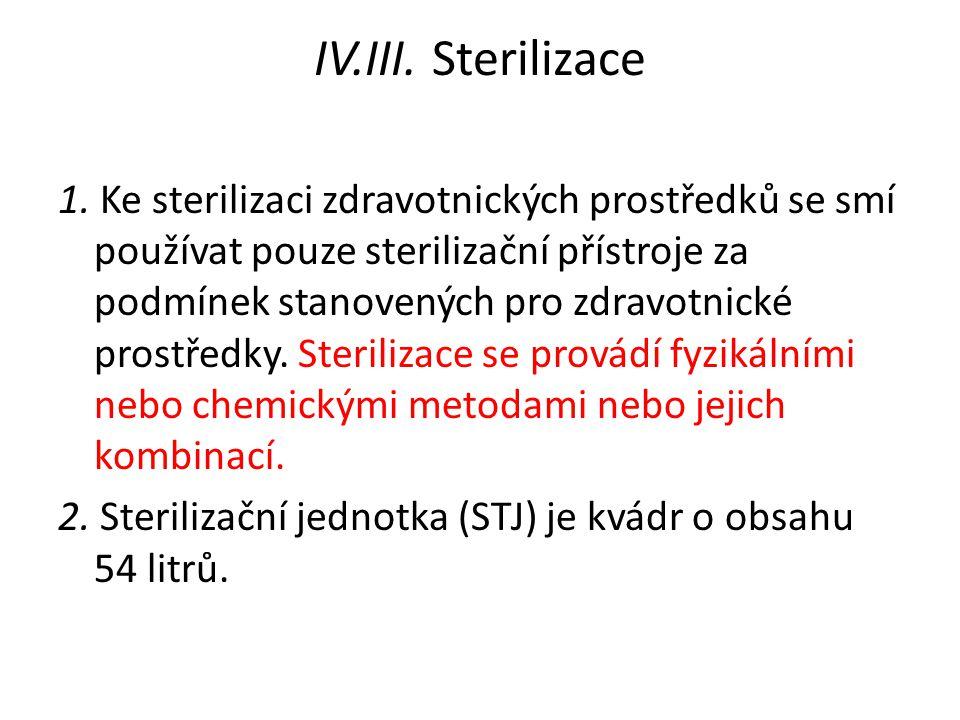 IV.III. Sterilizace 1. Ke sterilizaci zdravotnických prostředků se smí používat pouze sterilizační přístroje za podmínek stanovených pro zdravotnické