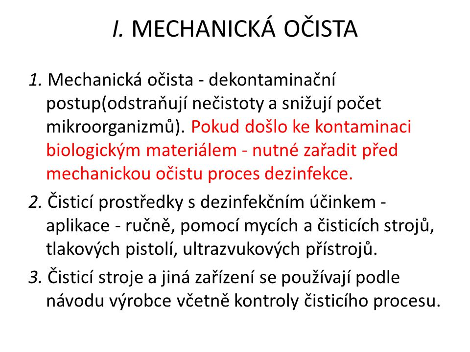 I. MECHANICKÁ OČISTA 1. Mechanická očista - dekontaminační postup(odstraňují nečistoty a snižují počet mikroorganizmů). Pokud došlo ke kontaminaci bio