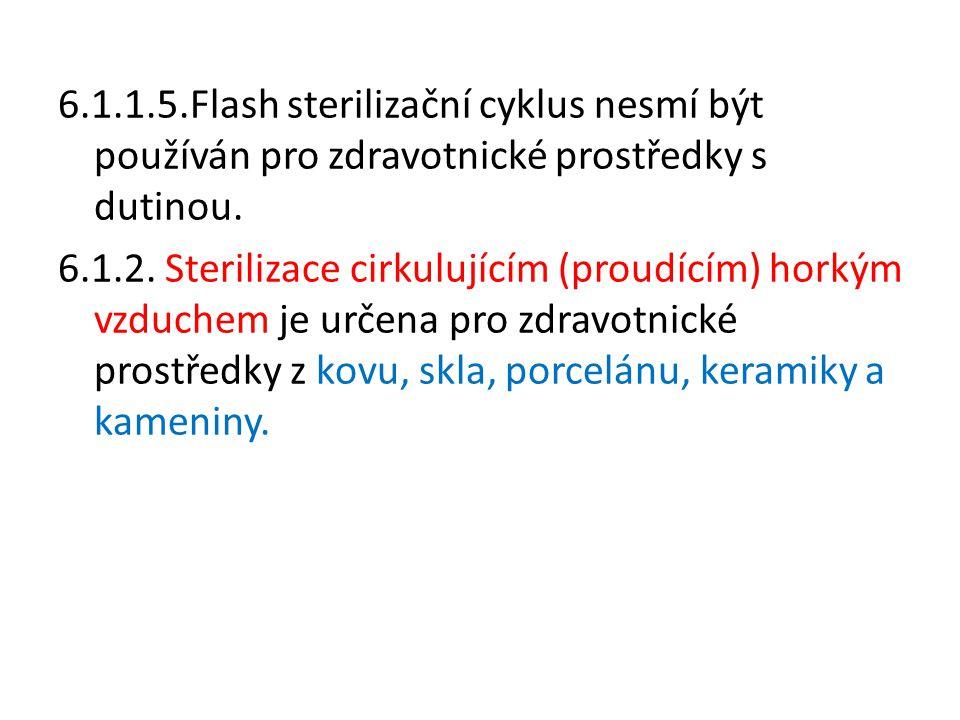 6.1.1.5.Flash sterilizační cyklus nesmí být používán pro zdravotnické prostředky s dutinou. 6.1.2. Sterilizace cirkulujícím (proudícím) horkým vzduche
