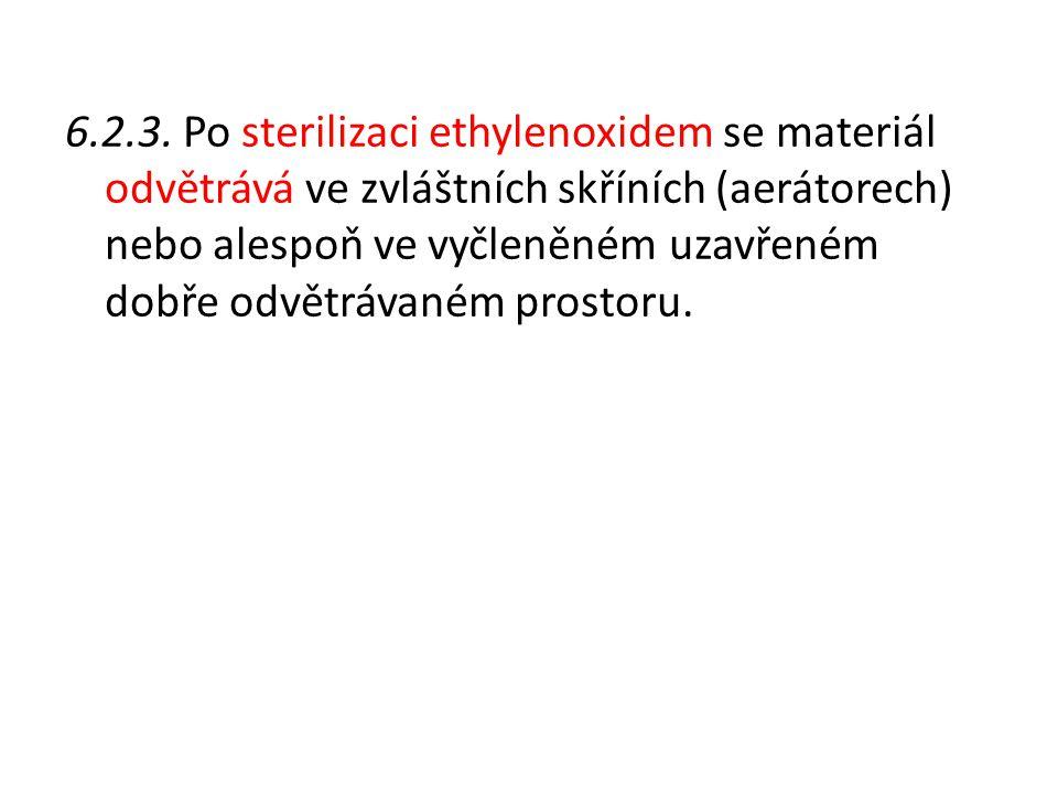 6.2.3. Po sterilizaci ethylenoxidem se materiál odvětrává ve zvláštních skříních (aerátorech) nebo alespoň ve vyčleněném uzavřeném dobře odvětrávaném