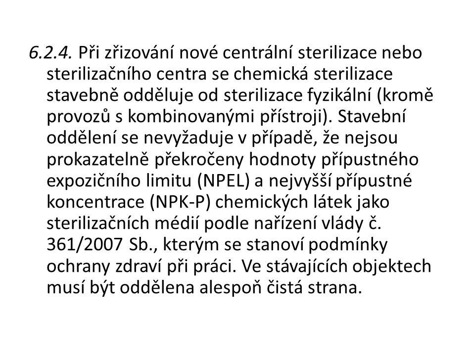 6.2.4. Při zřizování nové centrální sterilizace nebo sterilizačního centra se chemická sterilizace stavebně odděluje od sterilizace fyzikální (kromě p