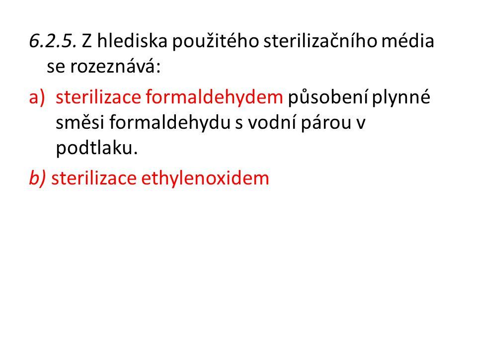 6.2.5. Z hlediska použitého sterilizačního média se rozeznává: a)sterilizace formaldehydem působení plynné směsi formaldehydu s vodní párou v podtlaku