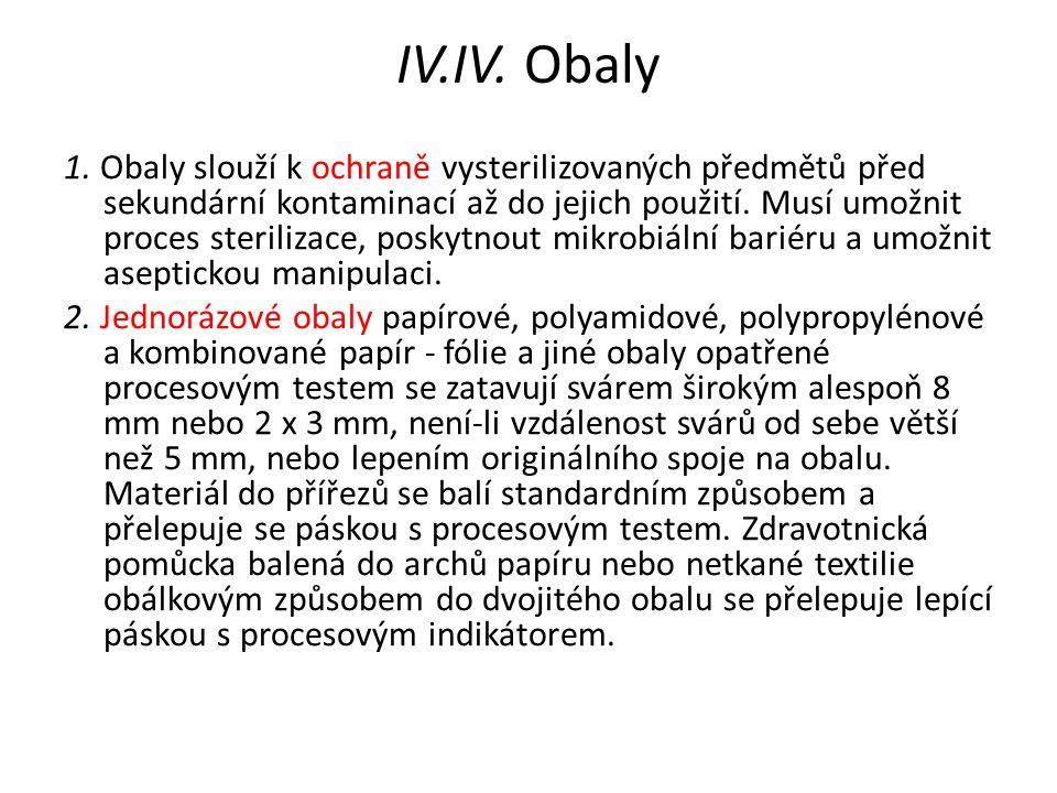 IV.IV. Obaly 1. Obaly slouží k ochraně vysterilizovaných předmětů před sekundární kontaminací až do jejich použití. Musí umožnit proces sterilizace, p