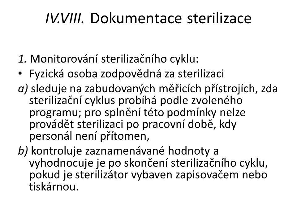IV.VIII. Dokumentace sterilizace 1. Monitorování sterilizačního cyklu: Fyzická osoba zodpovědná za sterilizaci a) sleduje na zabudovaných měřicích pří