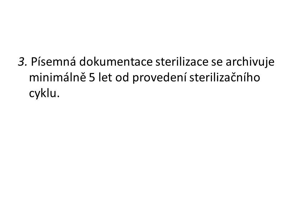 3. Písemná dokumentace sterilizace se archivuje minimálně 5 let od provedení sterilizačního cyklu.
