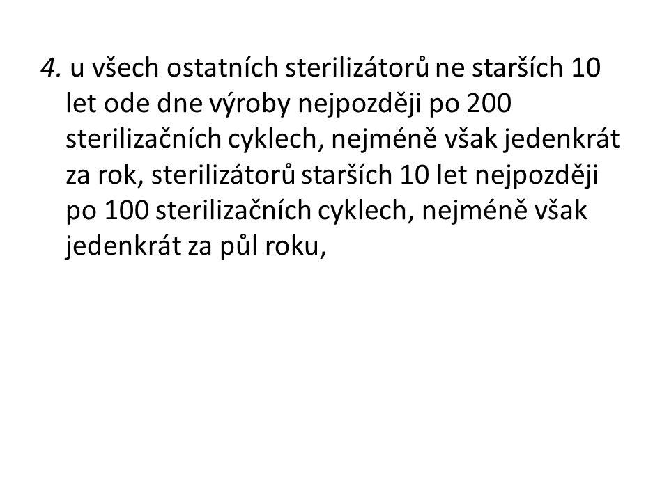 4. u všech ostatních sterilizátorů ne starších 10 let ode dne výroby nejpozději po 200 sterilizačních cyklech, nejméně však jedenkrát za rok, steriliz