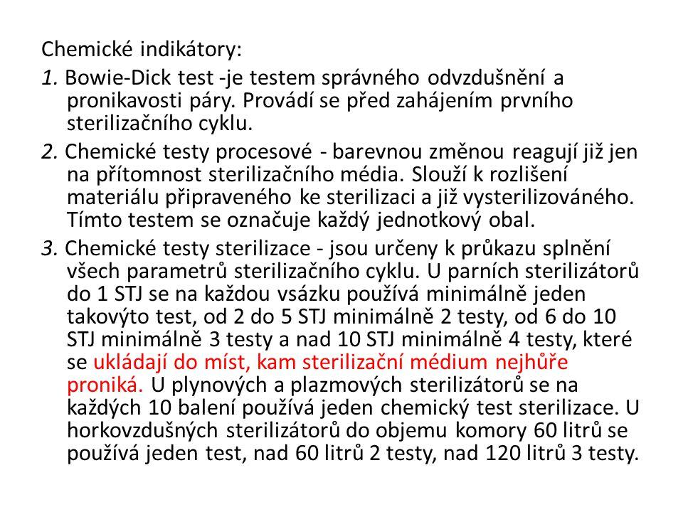 Chemické indikátory: 1. Bowie-Dick test -je testem správného odvzdušnění a pronikavosti páry. Provádí se před zahájením prvního sterilizačního cyklu.