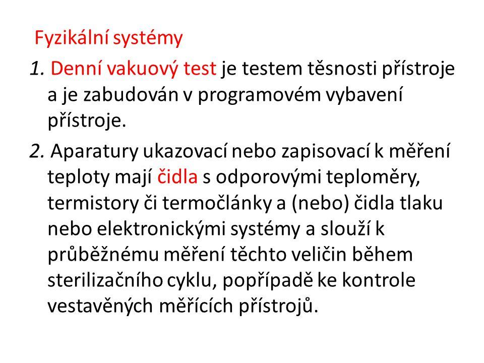 Fyzikální systémy 1. Denní vakuový test je testem těsnosti přístroje a je zabudován v programovém vybavení přístroje. 2. Aparatury ukazovací nebo zapi