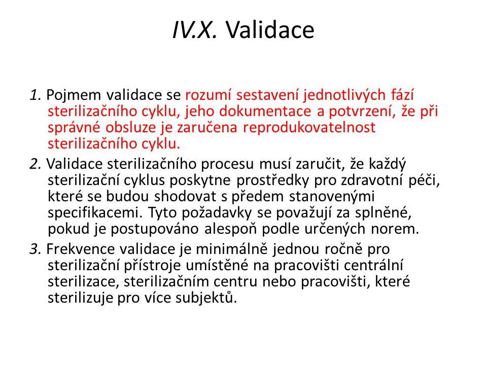 IV.X. Validace 1. Pojmem validace se rozumí sestavení jednotlivých fází sterilizačního cyklu, jeho dokumentace a potvrzení, že při správné obsluze je