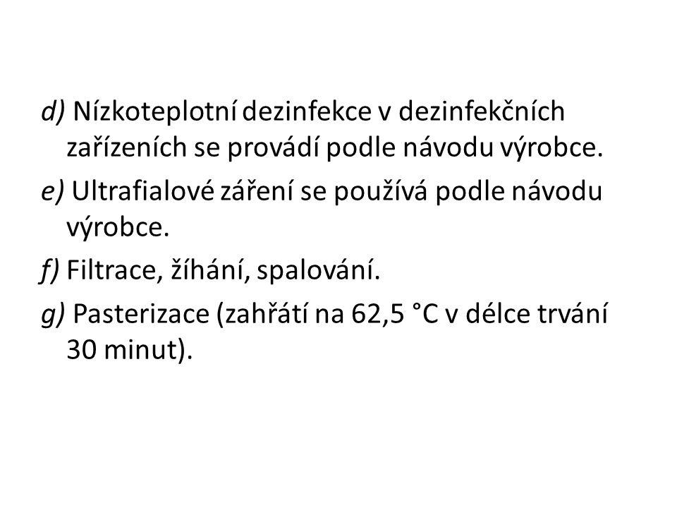 d) Nízkoteplotní dezinfekce v dezinfekčních zařízeních se provádí podle návodu výrobce. e) Ultrafialové záření se používá podle návodu výrobce. f) Fil