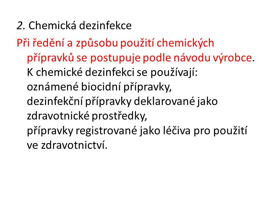 2. Chemická dezinfekce Při ředění a způsobu použití chemických přípravků se postupuje podle návodu výrobce. K chemické dezinfekci se používají: oznáme