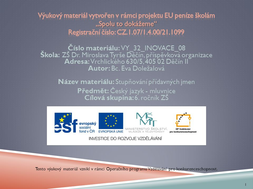 Číslo materiálu: VY_32_INOVACE_08 Škola: ZŠ Dr. Miroslava Tyrše Děčín, příspěvková organizace Adresa: Vrchlického 630/5, 405 02 Děčín II Autor: Bc. Ev