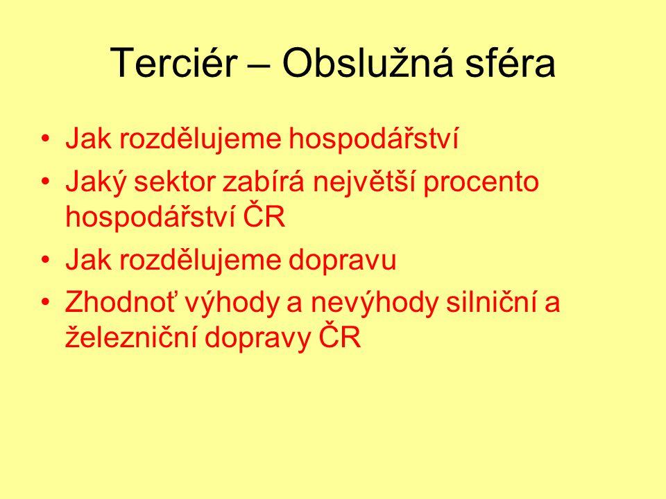 Terciér – Obslužná sféra Jak rozdělujeme hospodářství Jaký sektor zabírá největší procento hospodářství ČR Jak rozdělujeme dopravu Zhodnoť výhody a ne