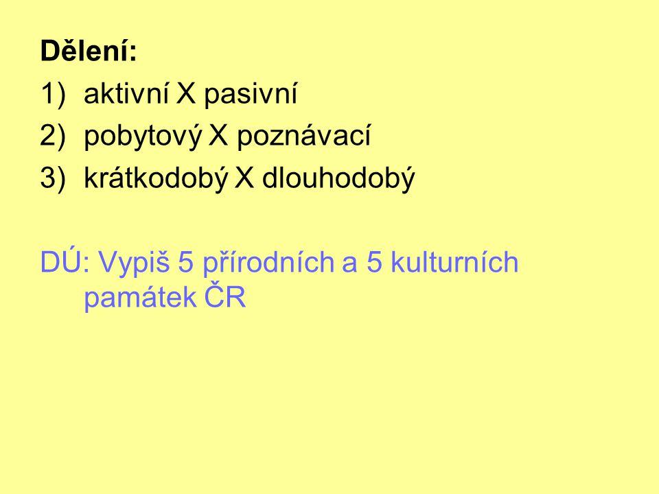 Dělení: 1)aktivní X pasivní 2)pobytový X poznávací 3)krátkodobý X dlouhodobý DÚ: Vypiš 5 přírodních a 5 kulturních památek ČR