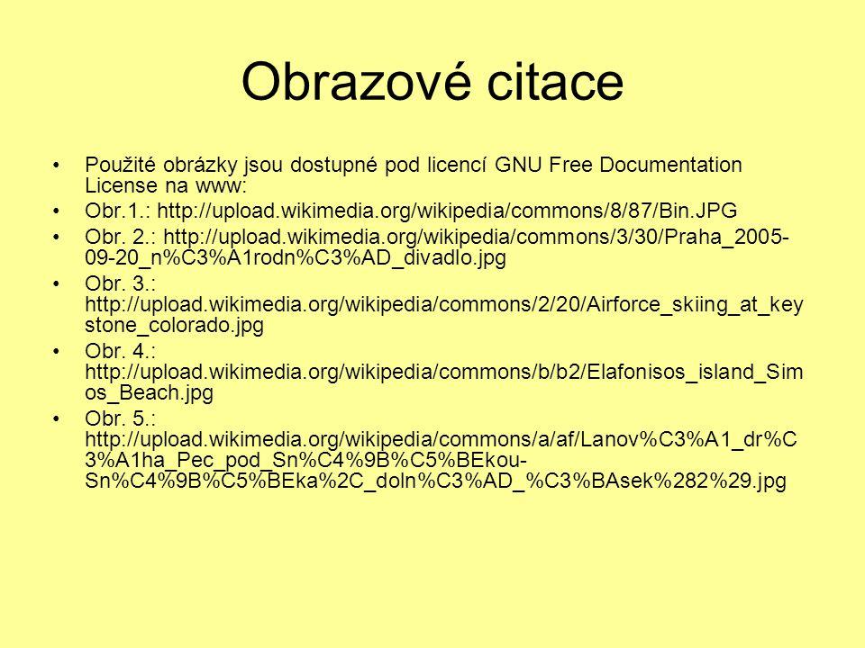 Obrazové citace Použité obrázky jsou dostupné pod licencí GNU Free Documentation License na www: Obr.1.: http://upload.wikimedia.org/wikipedia/commons