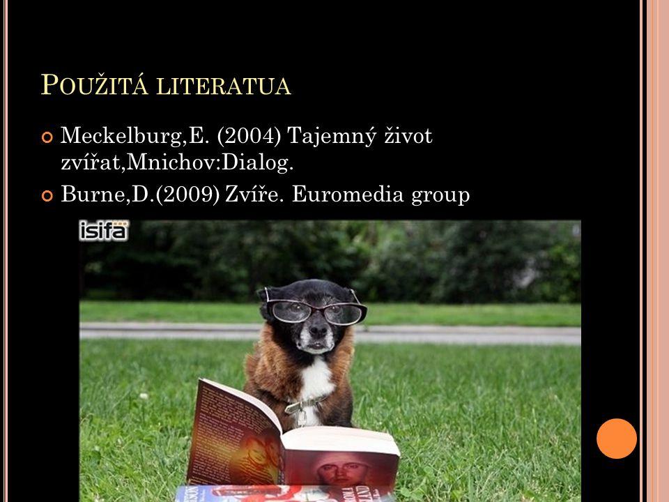 P OUŽITÁ LITERATUA Meckelburg,E. (2004) Tajemný život zvířat,Mnichov:Dialog. Burne,D.(2009) Zvíře. Euromedia group