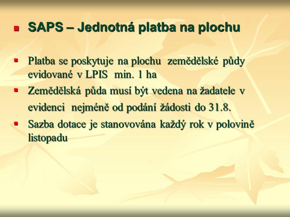 SAPS – Jednotná platba na plochu SAPS – Jednotná platba na plochu  Platba se poskytuje na plochu zemědělské půdy evidované v LPIS min. 1 ha  Zeměděl