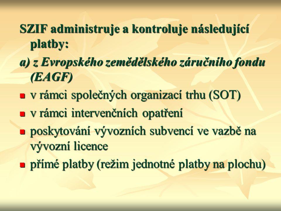 SZIF administruje a kontroluje následující platby: a) z Evropského zemědělského záručního fondu (EAGF) v rámci společných organizací trhu (SOT) v rámc