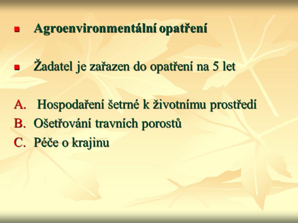 Agroenvironmentální opatření Agroenvironmentální opatření Žadatel je zařazen do opatření na 5 let Žadatel je zařazen do opatření na 5 let A. Hospodaře