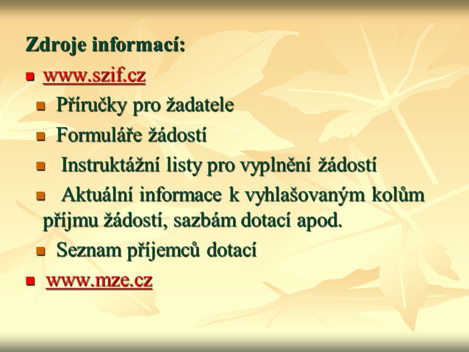 Zdroje informací: www.szif.cz www.szif.cz www.szif.cz Příručky pro žadatele Příručky pro žadatele Formuláře žádostí Formuláře žádostí Instruktážní lis