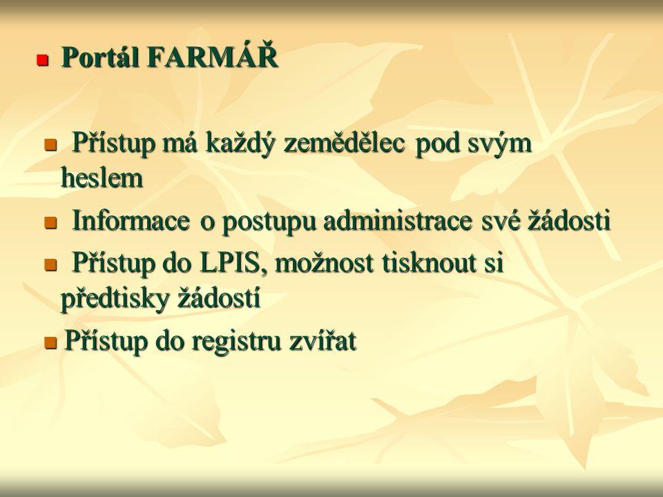 Portál FARMÁŘ Portál FARMÁŘ Přístup má každý zemědělec pod svým heslem Přístup má každý zemědělec pod svým heslem Informace o postupu administrace své