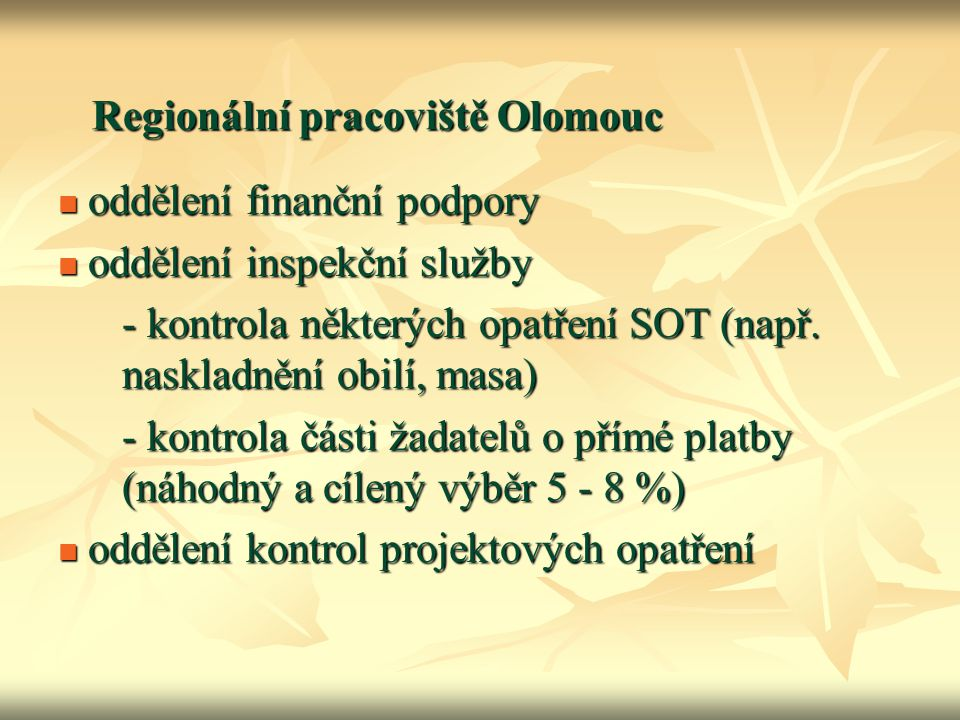 Regionální pracoviště Olomouc oddělení finanční podpory oddělení finanční podpory oddělení inspekční služby oddělení inspekční služby - kontrola někte
