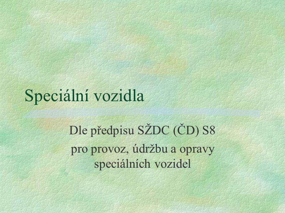 Speciální vozidla Dle předpisu SŽDC (ČD) S8 pro provoz, údržbu a opravy speciálních vozidel