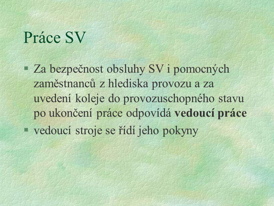 Práce SV §Za bezpečnost obsluhy SV i pomocných zaměstnanců z hlediska provozu a za uvedení koleje do provozuschopného stavu po ukončení práce odpovídá