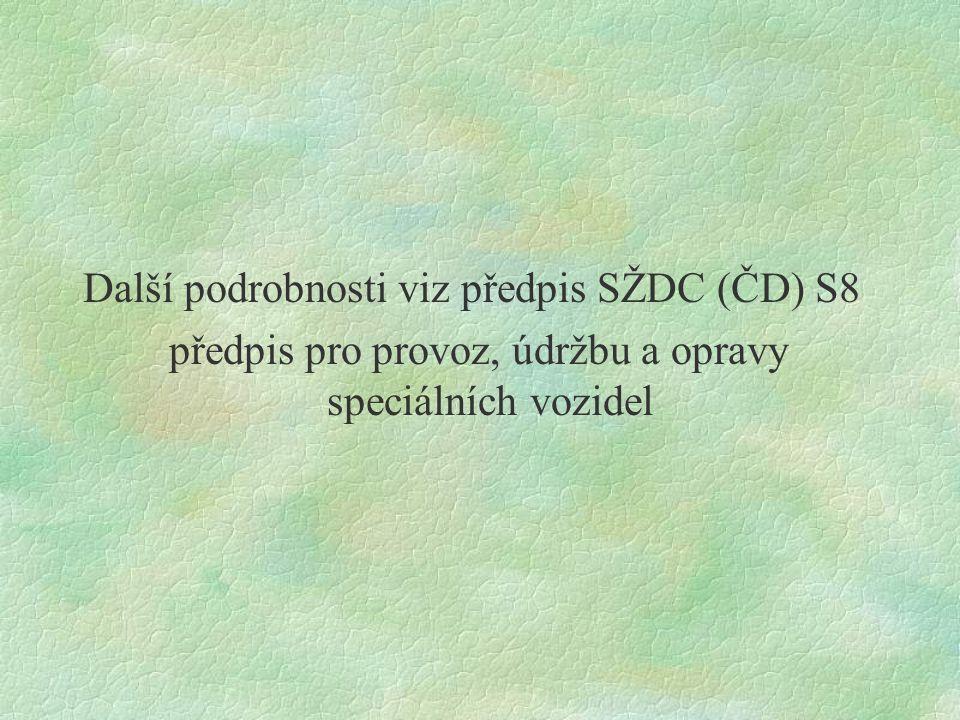 Další podrobnosti viz předpis SŽDC (ČD) S8 předpis pro provoz, údržbu a opravy speciálních vozidel