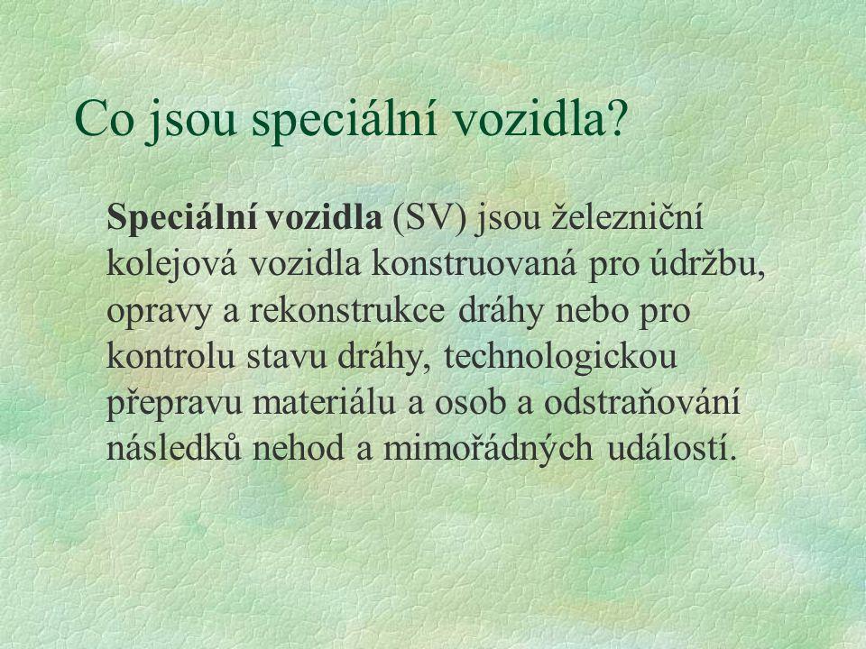 Co jsou speciální vozidla? Speciální vozidla (SV) jsou železniční kolejová vozidla konstruovaná pro údržbu, opravy a rekonstrukce dráhy nebo pro kontr