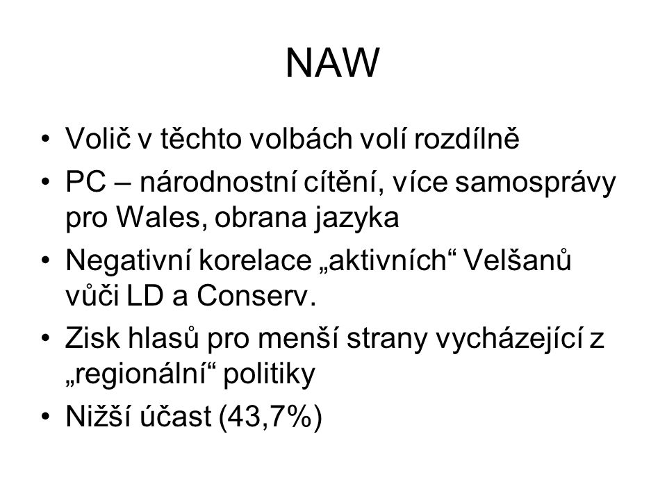 """NAW Volič v těchto volbách volí rozdílně PC – národnostní cítění, více samosprávy pro Wales, obrana jazyka Negativní korelace """"aktivních Velšanů vůči LD a Conserv."""
